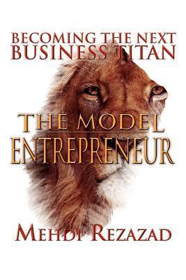 The Model Entrepreneur: Becoming the Next Business Titan Mehdi Rezazad