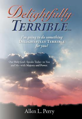 Delightfully Terrible  by  Allen L. Perry