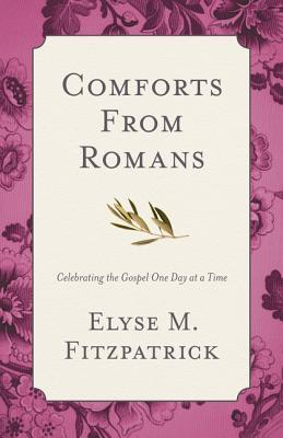 Comforts from Romans: Celebrating the Gospel One Day at a Time  by  Elyse M. Fitzpatrick