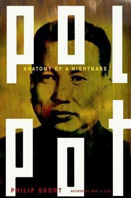 Pol Pot: Anatomy of a Nightmare Philip Short