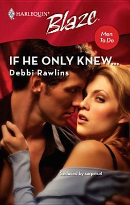 If He Only Knew..  by  Debbi Rawlins