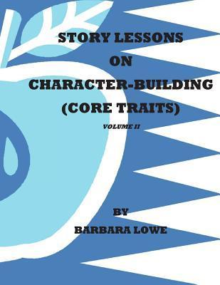 Story Lessons on Character-Building (Core Traits) Volumeii  by  Barbara Lowe