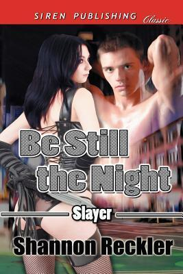 Be Still the Night [Slayer 1]  by  Shannon Reckler