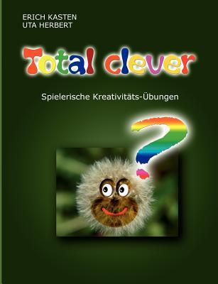 Total Clever: Spielerische Kreativitätsübungen  by  Erich Kasten