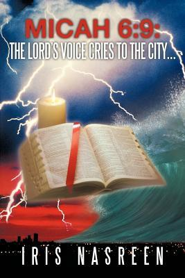 Micah 6: 9: The Lords Voice Cries to the City ... Iris Nasreen
