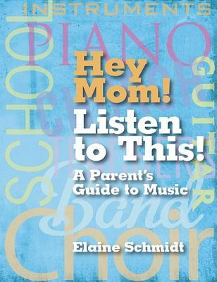 Hey Mom! Listen to This!: A Parents Guide to Music Elaine Schmidt
