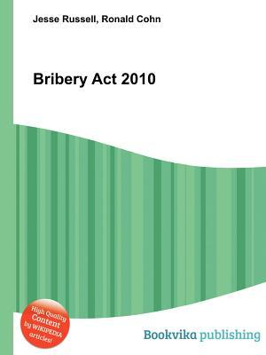 Bribery ACT 2010  by  Jesse Russell