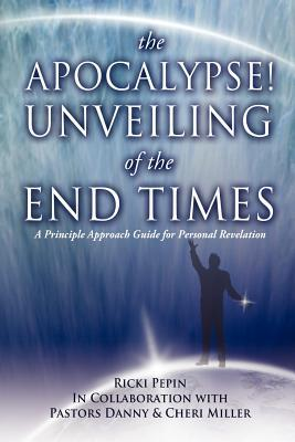 The Apocalypse! Unveiling of the End Times  by  Ricki Pepin