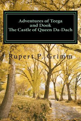 Adventures of Teega and Dook - The Castle of Queen Da-Dach  by  Rupert P Grimm