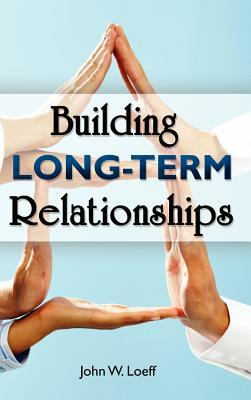 Building Long Term Relationships John Loeff