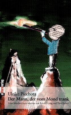 Der Mann, Der Vom Mond Trank  by  Ulrike Piechota