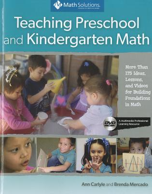 Teaching Preschool and Kindergarten Math: More Than 175 Ideas, Lessons, and Videos for Building Foundations in Math: A Multimedia Professional Learning Resource Ann Carlyle