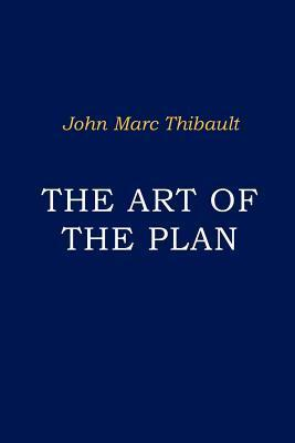 The Art of the Plan: Requirements, Models, and Probability Management John Marc Thibault