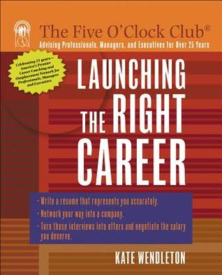 Launching the Right Career  by  Kate Wendleton