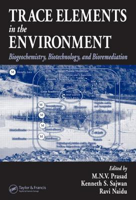 Trace Elements In The Environment: Biogeochemistry, Biotechnology, And Bioremediation  by  Kenneth S. Sajwan
