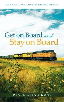 Get on Board and Stay on Board: Jesus Is Calling/Saved, Now What/Special Days Pearl Nsiah-Kumi