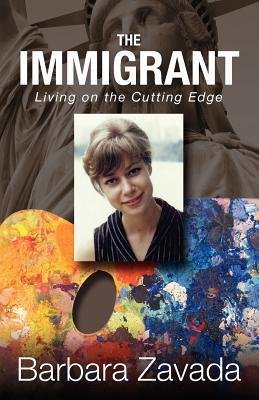 The Immigrant: Living on the Cutting Edge Barbara Zavada