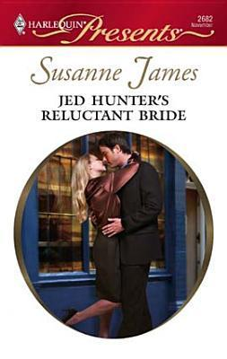 Jed Hunters Reluctant Bride [Harlequin Presents Series #2682]  by  Susanne James