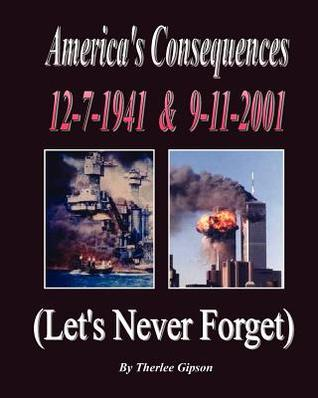 Americas Consequences: Lets Never Forget  by  Therlee Gipson