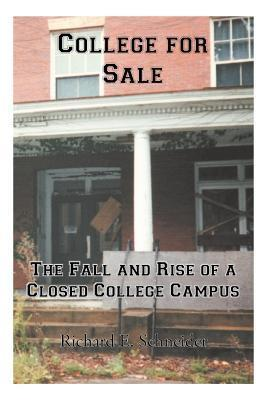 College for Sale: The Fall and Rise of a Closed College Campus Richard E. Schneider