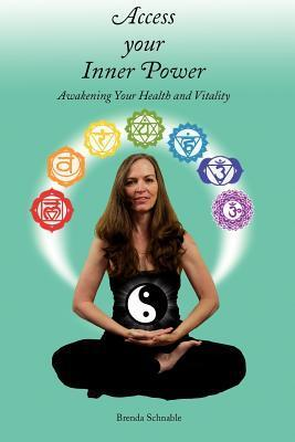 Access Your Inner Power: Awakening Your Health and Vitality Brenda Schnable