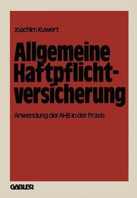 Allgemeine Haftpflichtversicherung: Anwendung Der Ahb in Der Praxis  by  Joachim Kuwert