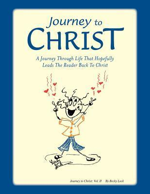 Journey to Christ: A Journey Through Life That Hopefully Leads the Reader Back to Christ  by  Becky Lock