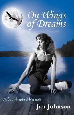 On Wings of Dreams: A Soul-Inspired Memoir  by  Jan  Johnson