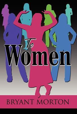 To Women  by  Bryant Morton