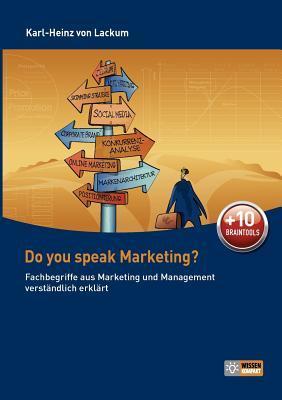 Do you speak Marketing?: Fachbegriffe aus Marketing und Management anschaulich erklärt  by  Karl-Heinz von Lackum
