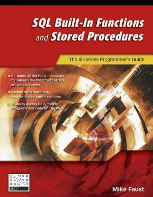 SQL Built-In Functions and Stored Procedures: The I5/iSeries Programmers Guide  by  Mike Faust