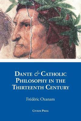 Dante and Catholic Philosophy in the Thirteenth Century Frédéric Ozanam