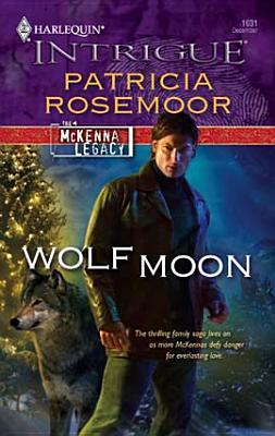 Wolf Moon (McKenna Legacy Series) (Harlequin Intrigue #1031)  by  Patricia Rosemoor