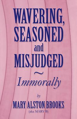 Wavering, Seasoned and Misjudged Immorally  by  Mary Alston Brooks