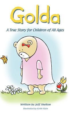 Golda: A True Story for Children of All Ages  by  Jeff Shelton