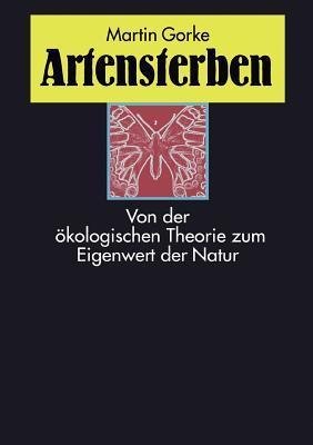 Artensterben: Von der ökologischen Theorie zum Eigenwert der Natur Martin Gorke