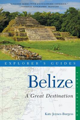 Explorers Guide Belize: A Great Destination  by  Kate Joynes-Burgess