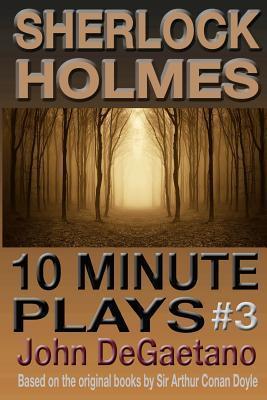 Sherlock Holmes 10 Minute Plays #3 John DeGaetano