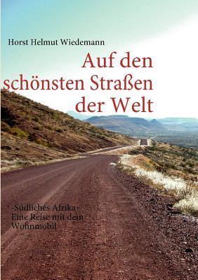 Auf den schönsten Straßen der Welt: -Südliches Afrika- Eine Reise mit dem Wohnmobil  by  Horst Helmut Wiedemann