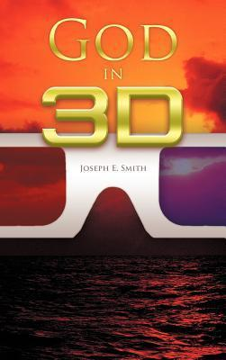 God in 3D  by  Joseph E. Smith
