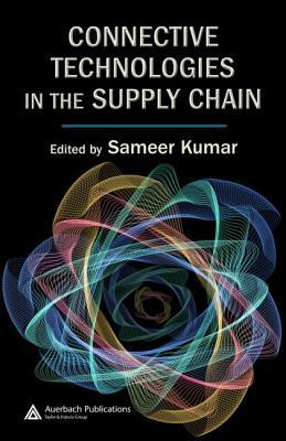 Connective Technologies in the Supply Chain  by  Sameer Kumar