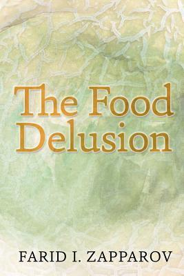 The Food Delusion: A Roadmap to a Better Understanding of Food, Body and Genes Interactions. Farid I Zapparov
