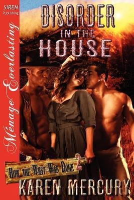 Disorder in the House (How the West Was Done #2) Karen Mercury