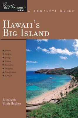 Explorers Guide Hawaiis Big Island: A Great Destination Elizabeth Blish Hughes