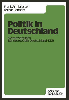 Politik in Deutschland: Systemvergleich Bundesrepublik Deutschland Ddr  by  Frank Armbruster
