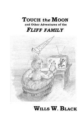 Touch the Moon: And Other Adventures of the Fliff Family  by  Wills W. Black