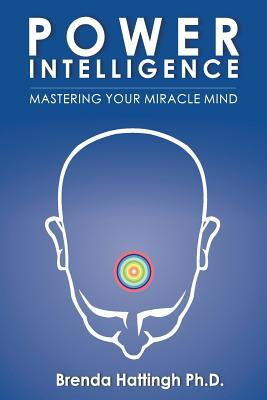Power Intelligence. Mastering Your Miracle Mind  by  Brenda Hattingh