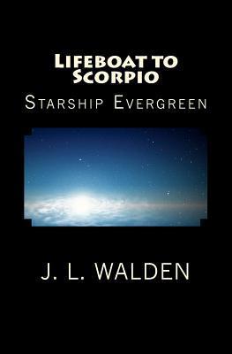 Lifeboat to Scorpio: Starship Evergreen. MR J L Walden