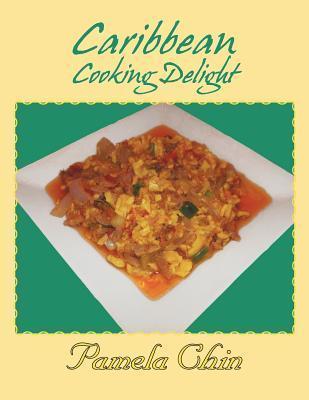 Caribbean Cooking Delight Pamela Chin