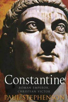 Constantine: Roman Emperor, Christian Victor  by  Paul  Stephenson